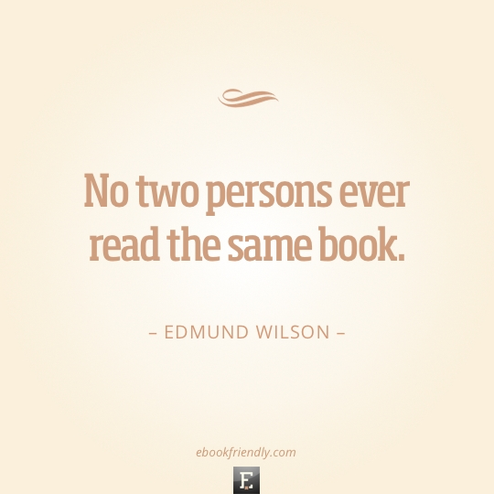 Quote by Edmund Wilson - No two persons ever read the same book.