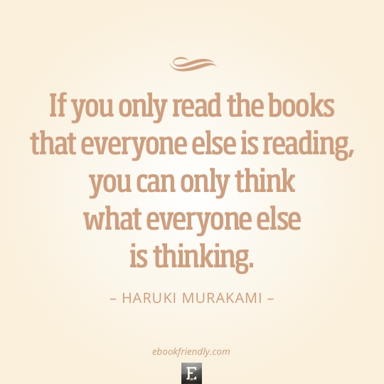 If you only read the books that everyone else is reading, you can only ...