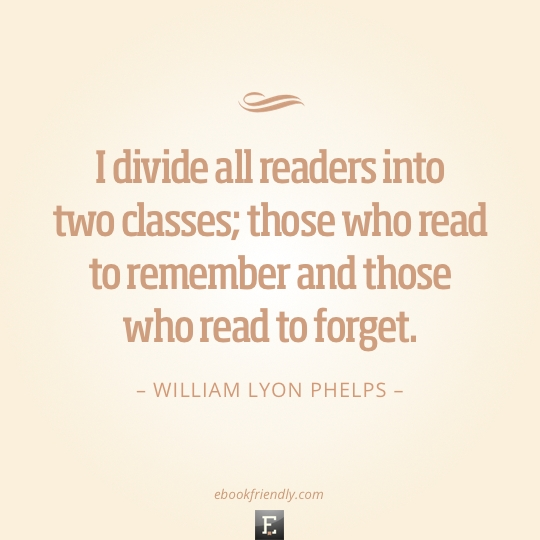 Quote by William Lyon Phelps - I divide all readers into two classes; those who read to remember and those who read to forget.