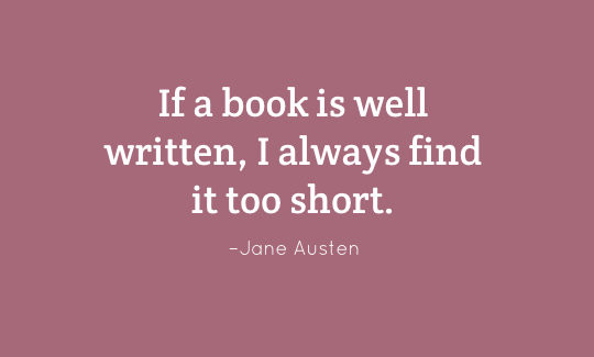 If a book is well written I always find it too short. - Jane Austen
