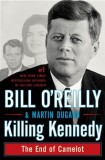 Killing Kennedy - Bill O'Reilly, Martin Dugard