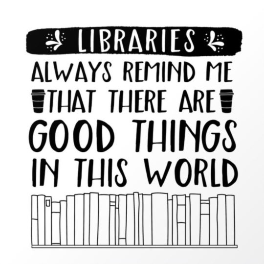 Best quotes about libraries: Libraries always remind me that there are good things in this world. -Lauren Ward