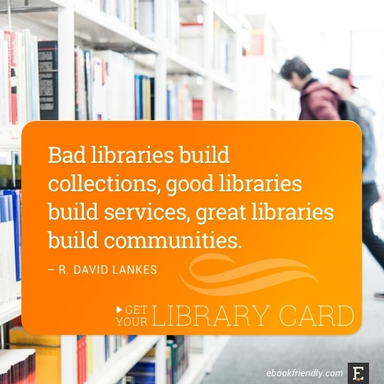 Bad libraries build collections, good libraries build services, great libraries build communities. –R. David Lankes #quote