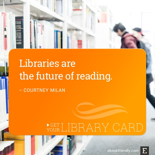 Libraries are the future of reading. –Courtney Milan #library #quote