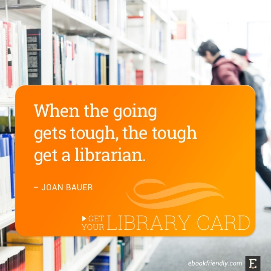 When the going gets tough, the tough get a librarian. –Joan Bauer #library #quote