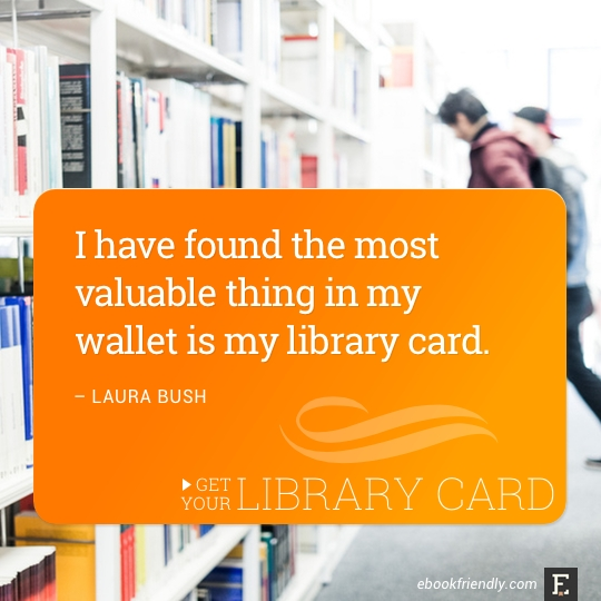 I have found the most valuable thing in my wallet is my library card. –Laura Bush #library #quote