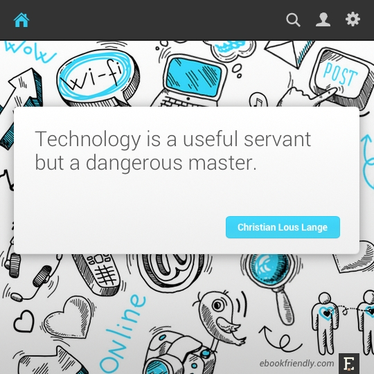 Technology is a useful servant but a dangerous master. –Christian Lous Lange #quote