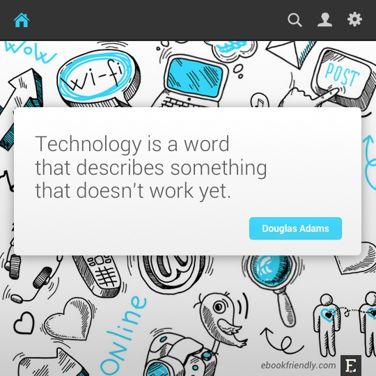 Technology is a word that describes something that doesn't work yet. –Douglas Adams #quote