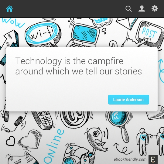 Technology is the campfire around which we tell our stories. –Laurie Anderson #quote