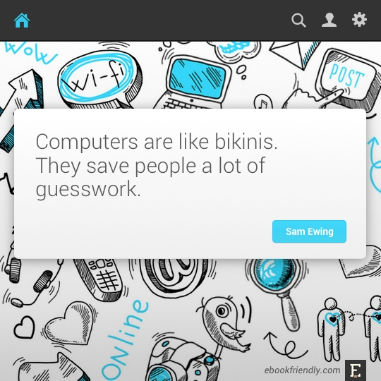 Computers are like bikinis. They save people a lot of guesswork. –Sam Ewing #quote