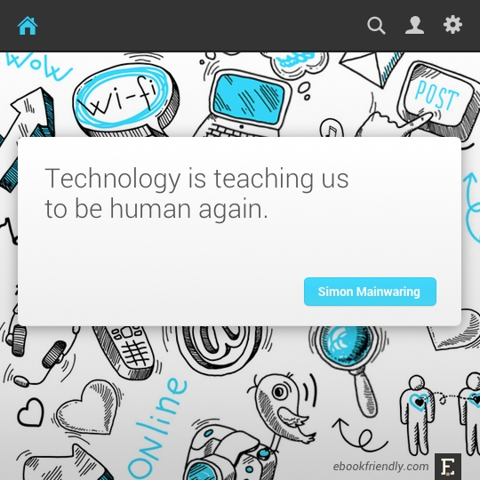 Technology is teaching us to be human again. –Simon Mainwaring #quote