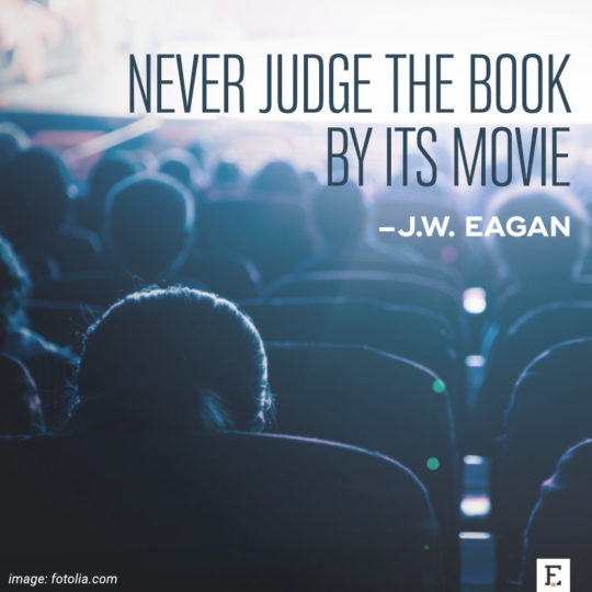 Never judge the book by its movie - a quote by J.W. Eagan. Who is this person?