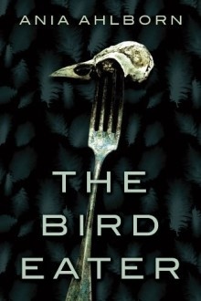 The Bird Eater - Ania Ahlborn