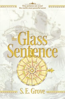 The Glass Sentence - The Mapmakers Trilogy - S.E. Grove