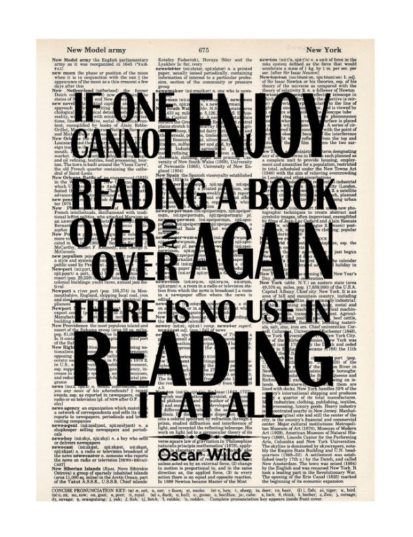 If one cannot enjoy reading a book over and over again, there is no use in reading it at all. –Oscar Wilde #book #quote