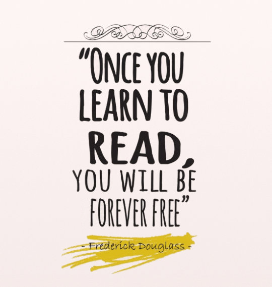 Once you learn to read you will be forever free. –Frederick Douglas #book #quote