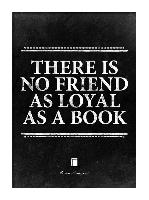There is no friend as loyal as a book. -Ernest Hemingway #book #quote