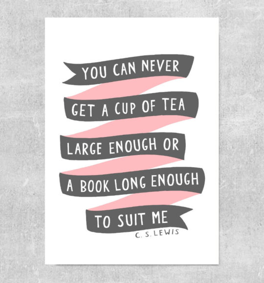 You can never get a cup of tea large enough or a book long enough to suit me. - C.S. Lewis #book #quote