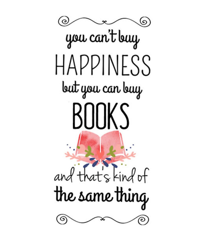 You can't buy happiness but you can buy books and that's kind of the same thing. –Anonymous #quote #books