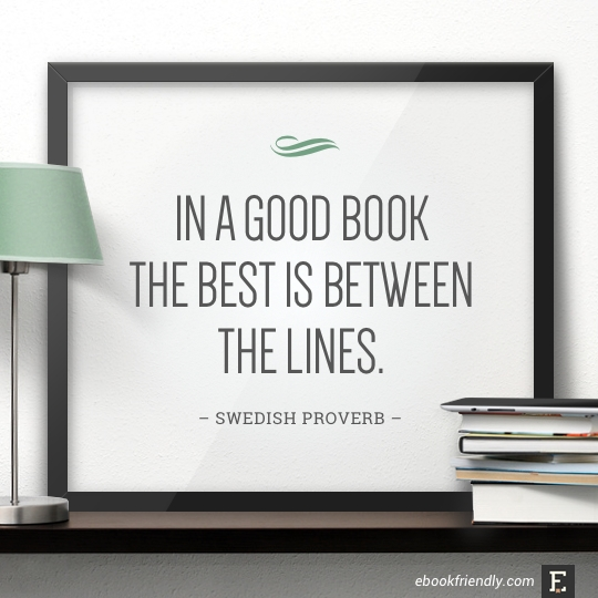 In a good book the best is between the lines. –Swedish Proverb #quote #book