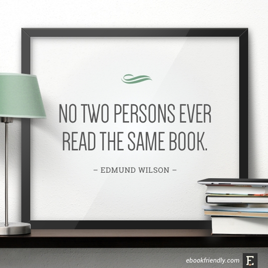 No two persons ever read the same book. –Edmund Wilson #book #quote