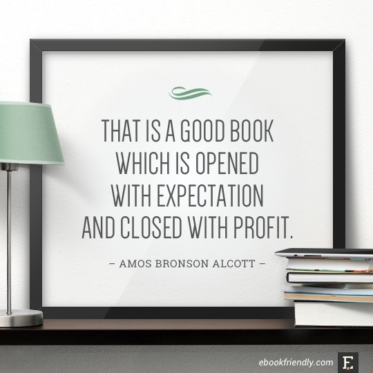 That is a good book which is opened with expectation and closed with profit. –Amos Bronson Alcott #book #quote