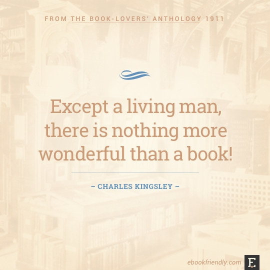 Except a living man, there is nothing more wonderful than a book! –Charles Kingsley #book #quote