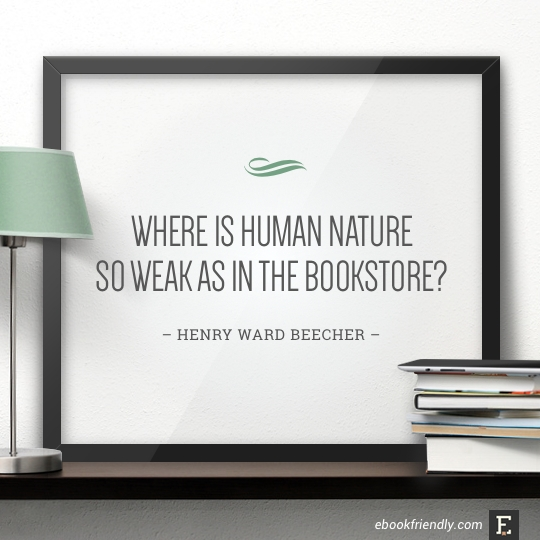 Where is human nature so weak as in the bookstore? –Henry Ward Beecher #quote