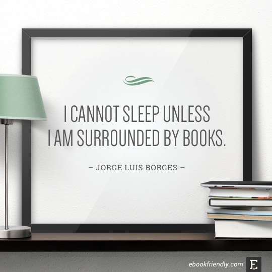 I cannot sleep unless I am surrounded by books. –Jorge Luis Borges#book #quote