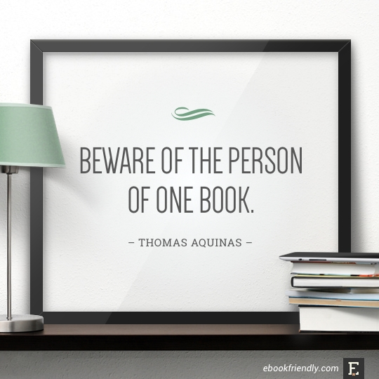 Beware of the person of one book. –Thomas Aquinas #book #quote
