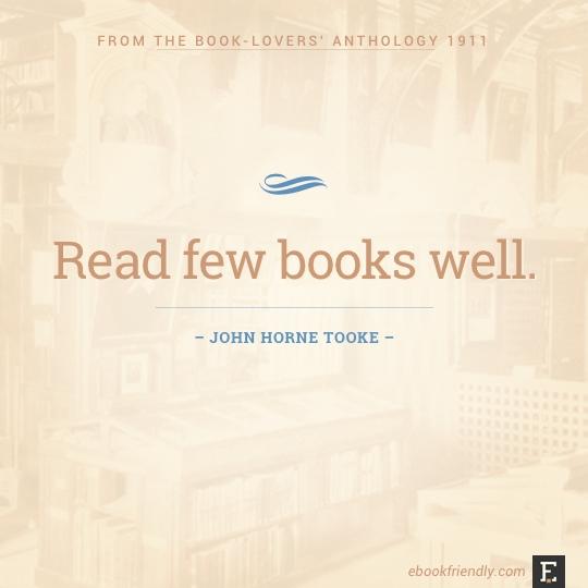 Read few books well. –John Horne Tooke #book #quote