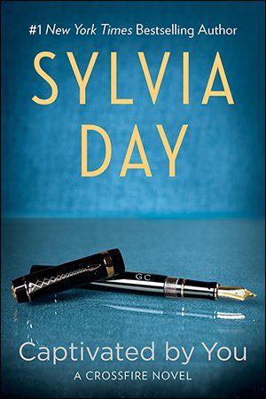 Captivated by You: A Crossfire Novel - Sylvia Day