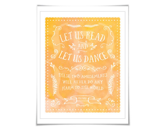 Let us read and let us dance. These two amusements will never do any harm to the world. –Voltaire #reading #quote