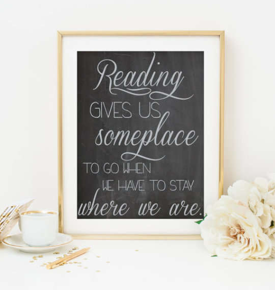 Reading gives us someplace to go when we have to stay where we are. / Mason Cooley #quote in a poster by Bianca B. Designs