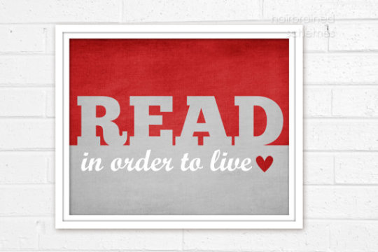Read in order to live, read more to live better
