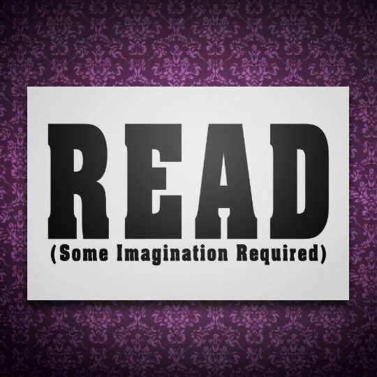 Read. No charge for admission and no batteries required. But imagination helps.