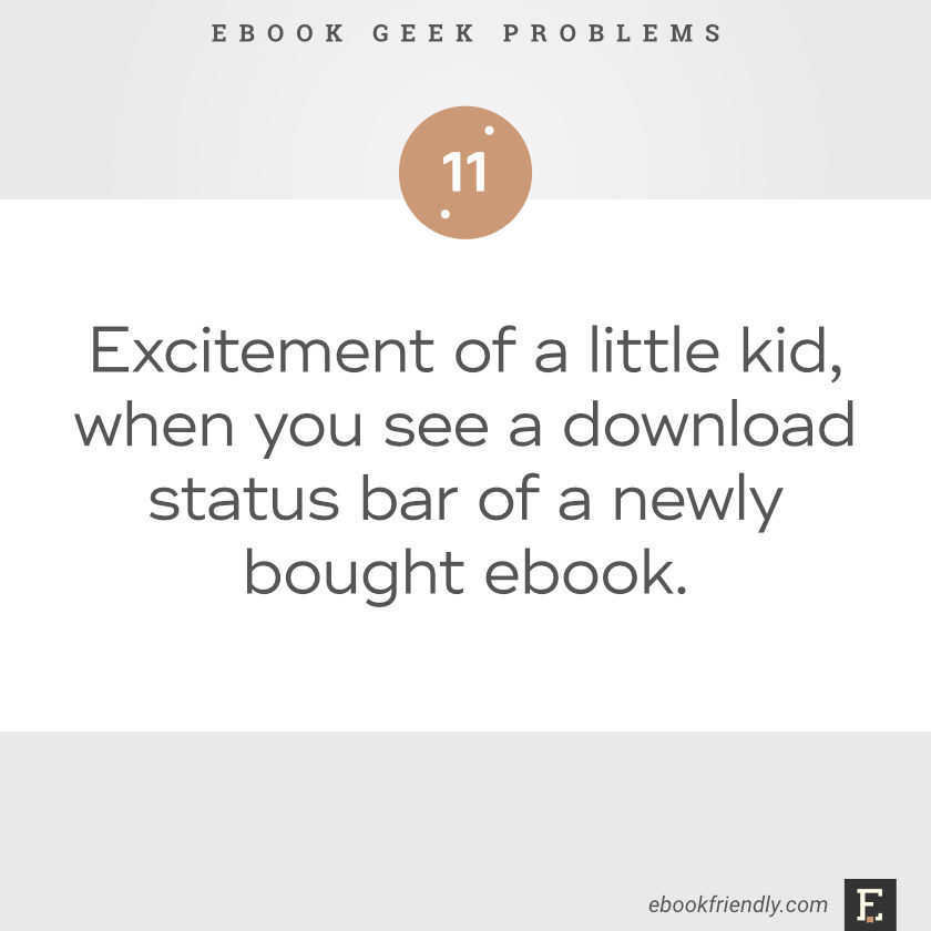Ebook geek problems No. 11 - Excitement of a little kid, when you see a download status bar of a newly bought ebook.