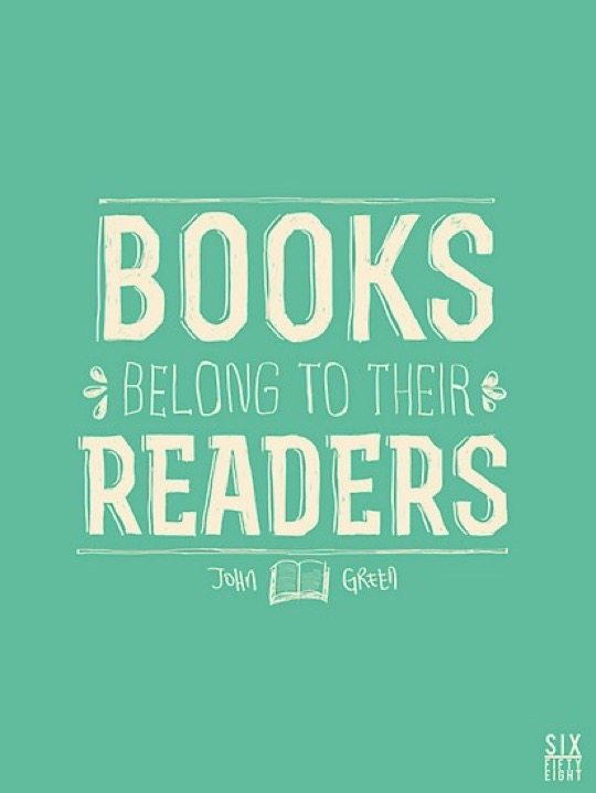 Books belong to their readers. –John Green #quote