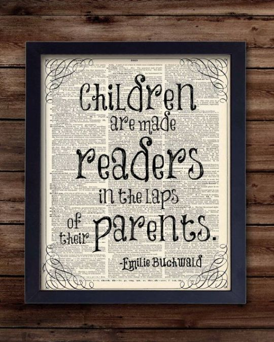 Children are made readers in the laps of their parents. –Emilie Buchwald #quote