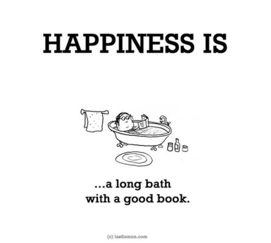 Happiness is a long bath with a good book