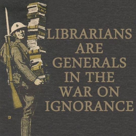 Librarians are generals in the war of ignorance