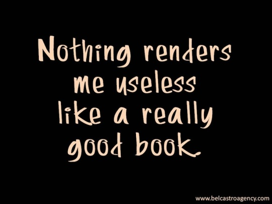 Nothing renders me useless like a really good book