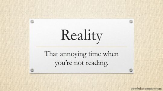 Reality - that annoying time when you are not reading