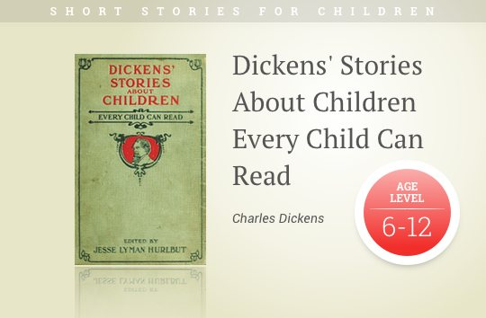 Short stories for kids - Dickens Stories About Children Every Child Can Read