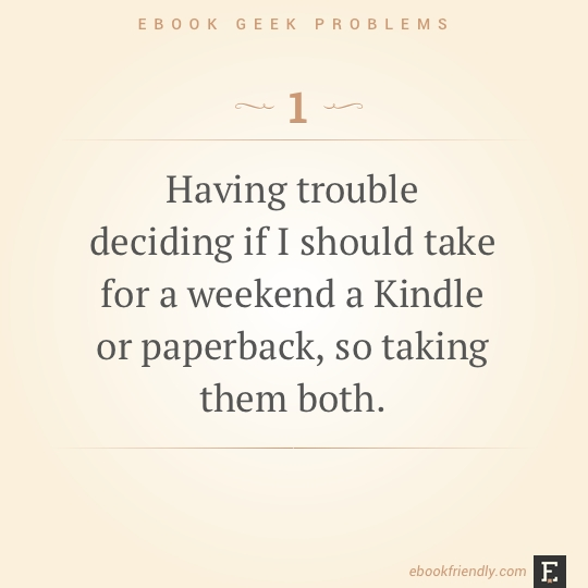 Ebook geek problems #1: Having trouble deciding if I should take for a weekend a Kindle or paperback, so taking them both.