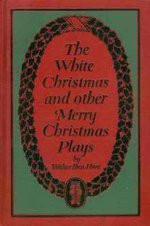 The White Christmas and other Merry Christmas Plays by Walter Ben Hare