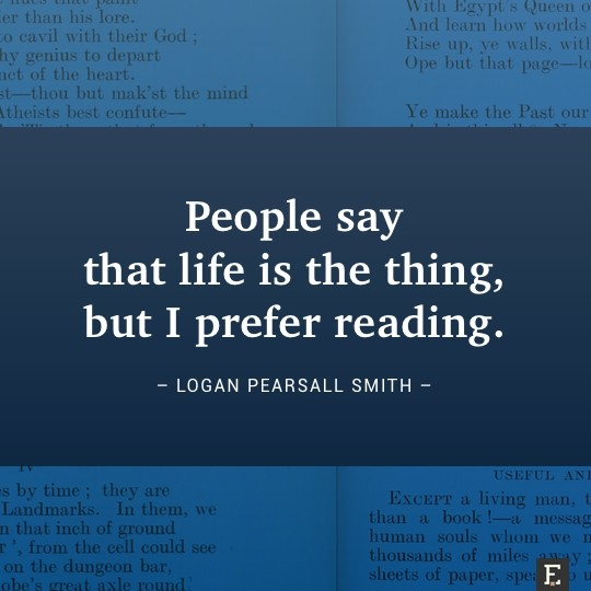 Book quotes in images 25 brilliant thoughts about books visualized people say that life is the thing but i prefer reading logan pearsall fandeluxe Images