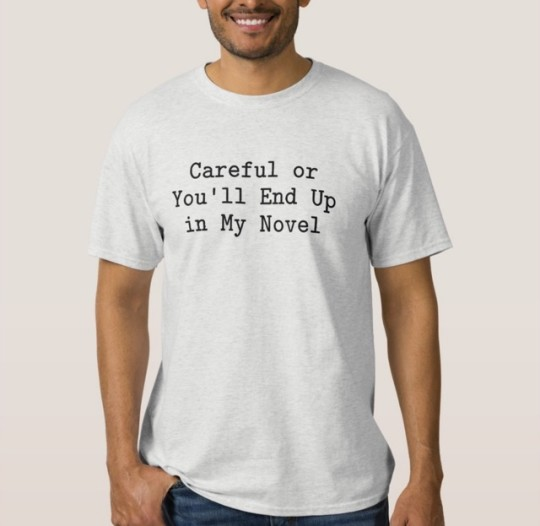 Careful or You Will End Up in My Novel T-shirt