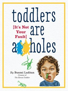 Toddlers Are A**holes - Bunmi Laditan