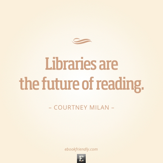 Library quote: Libraries are the future of reading. -Courtney Milan